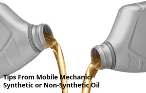 Tips From Mobile Mechanic: Synthetic or Non-Synthetic Oil - Arizona Mobile Mechanics LLC
